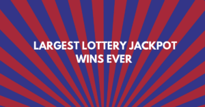 Largest Lottery Jackpot Wins EVER