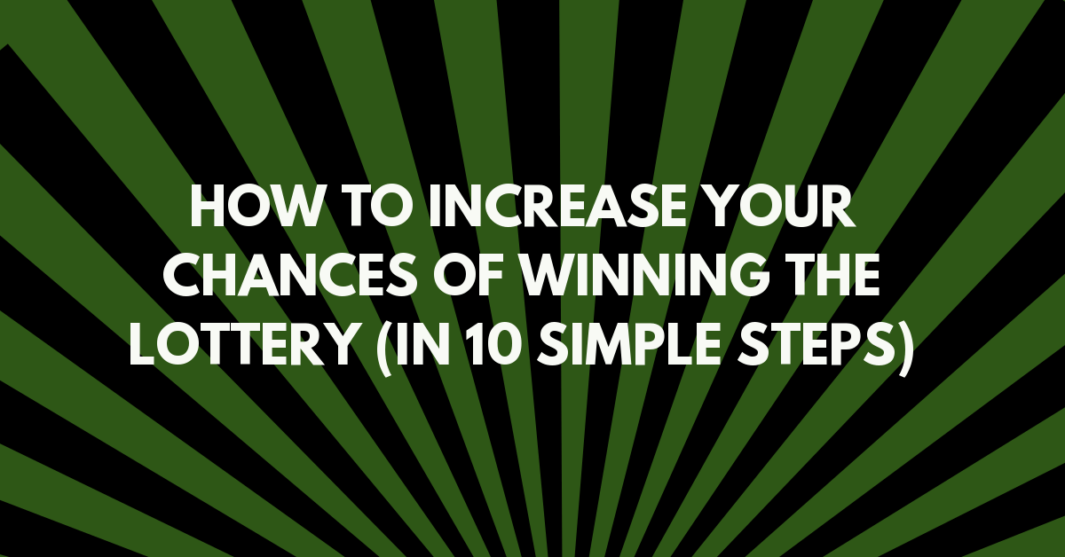 How to Increase Your Chances of Winning the Lottery (In 10 Simple Steps)