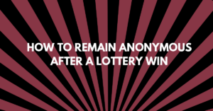 How to Remain Anonymous After a Lottery Win