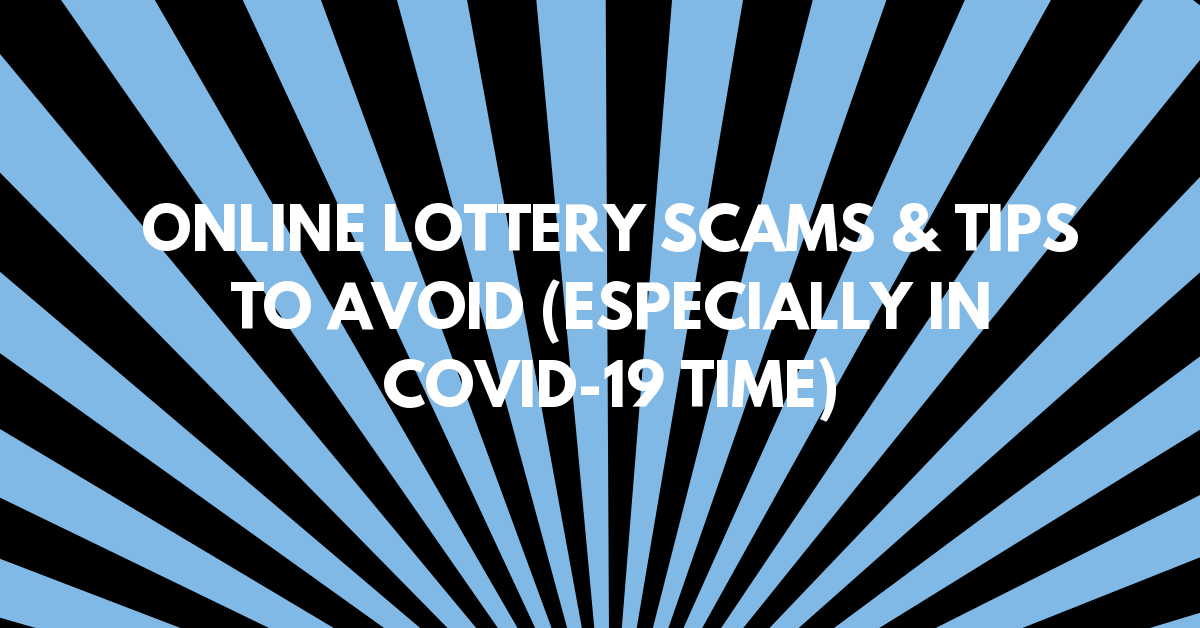 Online Lottery Scams & Tips to Avoid (Especially in COVID-19 Time)
