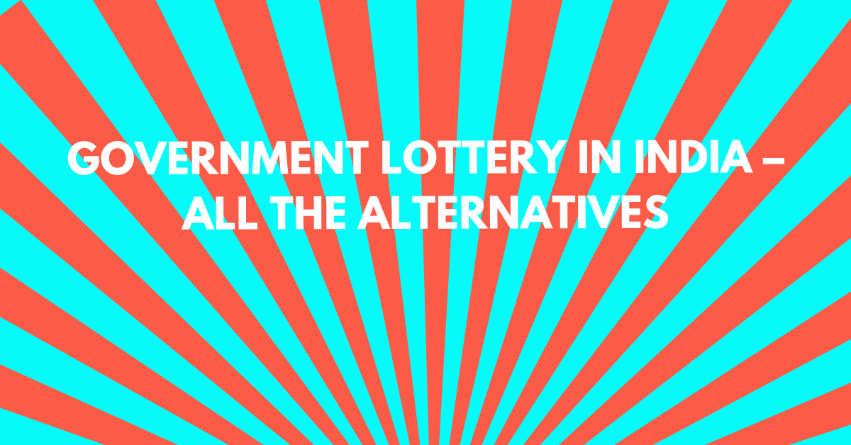 Government Lottery in India (And the best alternatives for Indians)