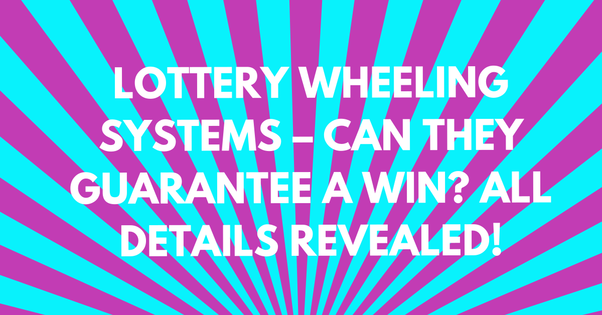 Lottery Wheeling Systems – Can They Guarantee a Win?