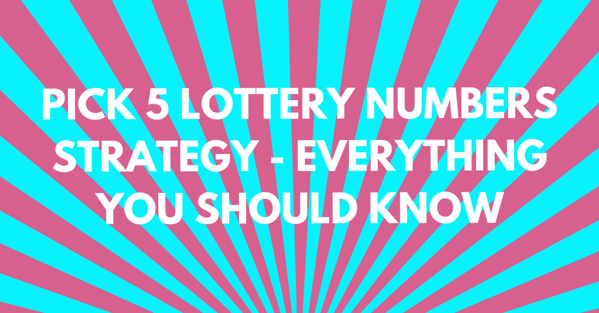 Pick 5 Strategy – Ultimate Guide for 2021