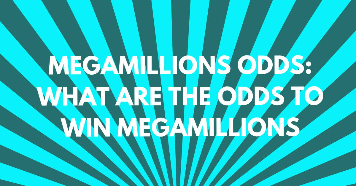 MegaMillions Odds: What Are the Odds to Win MegaMillions?